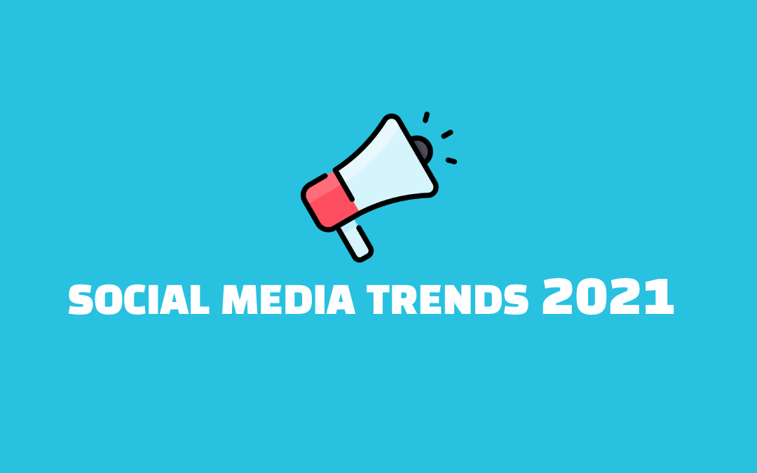 De 12 social media trends in 2021.